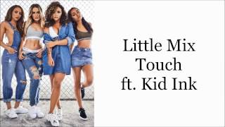 Little Mix ~ Touch ft. Kid Ink ~ Lyrics