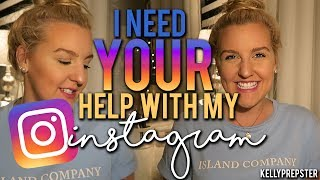 I NEED YOUR HELP WITH MY INSTAGRAM! || Kellyprepster