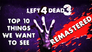 Top 10 Things we WANT in Left 4 Dead 3 NEW VERSION
