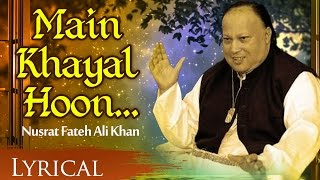Main Khayal Hoon by Nusrat Fateh Ali Khan | Full Song with Lyrics | Hindi Sad Songs