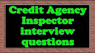 Credit Agency Inspector interview questions