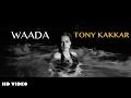 Tony Kakkar - WAADA ft. Nia Sharma