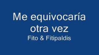 Me Equivocaría Otra Vez - Fito & Fitipaldis