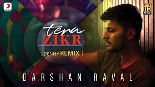 Tera Zikr - Official Remix By DENNY REMIX | Darshan Raval | Latest Hits 2017