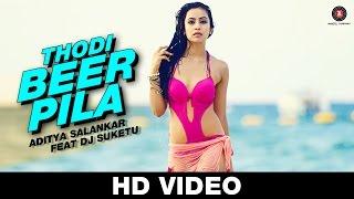 Thodi Beer Pila - Aditya Salankar ft. DJ Suketu |  Muskaan Sethi