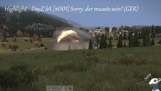 Let´s Play DayZ Standalone: meine Highlights [001] Sorry, der musste sein! (GER)
