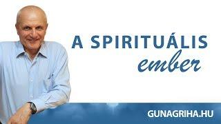 A spirituális ember   Gunagriha előadása - Békéscsaba 2017.08.25 #evolúció #lélek  #fejlődés