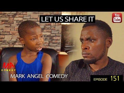 LET US SHARE IT (Mark Angel Comedy) (Episode 151)