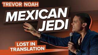 """""""Mexican Jedi"""" - Trevor Noah - (Lost In Translation) RE-RELEASE"""