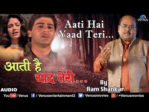 Xxx Mp4 आती है याद तेरी Aati Hai Yaad Teri O Bhool Jane Wale Ram Shankar Best Bollywood Sad Songs 2017 3gp Sex