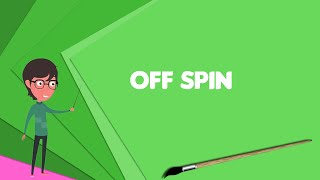What is Off spin? Explain Off spin, Define Off spin, Meaning of Off spin