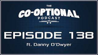 The Co-Optional Podcast Ep. 138 ft. Danny O'Dwyer [strong language] - September 15th, 2016