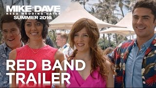 MIKE AND DAVE NEED WEDDING DATES - Official Trailer #2 (Red Band)