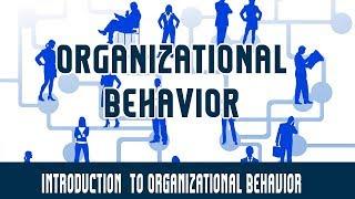 Management | Organizational Behaviour | Introduction  to Organizational Behaviour