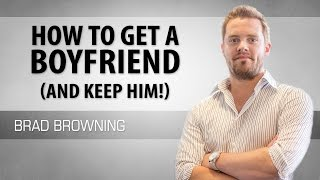 How to Get A Boyfriend (Attract Any Man & KEEP HIM!)