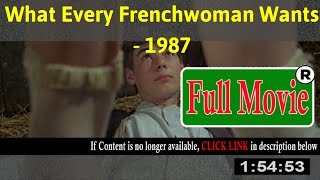 What Every Frenchwoman Wants 1987 - FuII HD Movie ON-Line