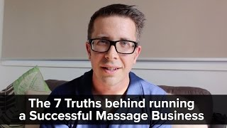 The 7 Truths behind running a Successful Massage Business