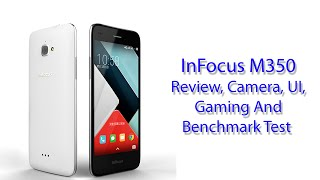 InFocus M350 Hands On Review, UI, Benchmark, Camera And Gaming Test