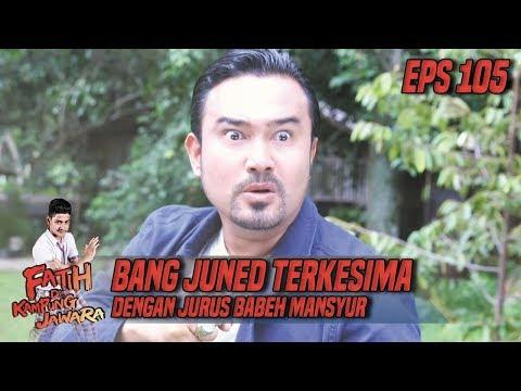 Xxx Mp4 Bang Juned Terkesima Dengan Jurus Babeh Mansyur Fatih Di Kampung Jawara Eps 105 3gp Sex