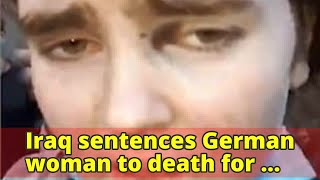 Iraq sentences German woman to death for joining ISIS