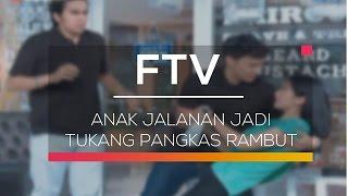 FTV SCTV - Anak Jalanan Jadi Tukang Pangkas Rambut