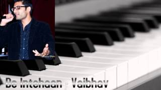 Be Intehaan (Unplugged) - Vaibhav Sheth