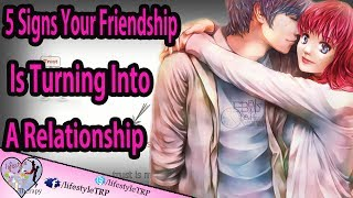 5 Signs that you love your friend (your Friendship Is Turning Into A Relationship) | animated
