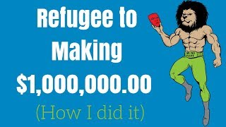 Refugee to Making $1,000,000.00 (here