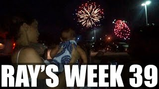 RAY'S WEEK  39 - Baby's First Fireworks + Making a Change