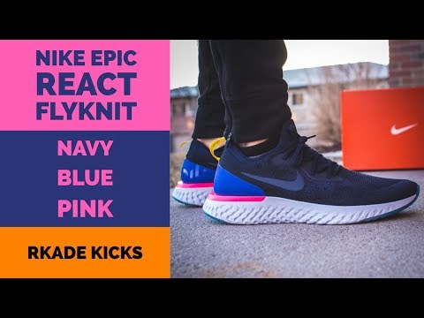 Nike Epic React Flyknit Navy/Blue/Pink W/ On Foot - DayClip - Search Your  Youtube Videos on DayClip! | Enjoy the videos and music you love, upload  original ...