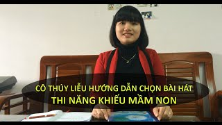 Cô Thúy Liễu: Hướng dẫn chọn bài hát thi năng khiếu mầm non - thi hat mam non khối M