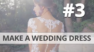 How to make your own Wedding Dress DIY Part 3