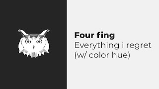 Four Fing - Everything I Regret (w/ Color Hue)