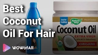 8 Best Coconut Oil For Hair In India 2018 With Price