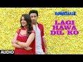 Lagi Hawa Dil Ko Full Audio Song   NAWABZAADE   Raghav Juyal, Punit J Pathak, Isha Rikhi, Dharmesh