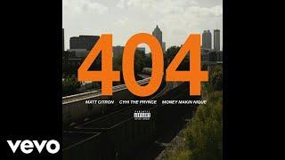 Matt Citron - 404 (Audio) ft. CyHi The Prynce, Money Makin' Nique