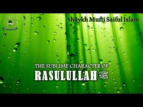 The Character of the Prophet (saw) | Shaykh Mufti Saiful Islam