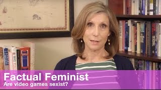 Are video games sexist? | FACTUAL FEMINIST