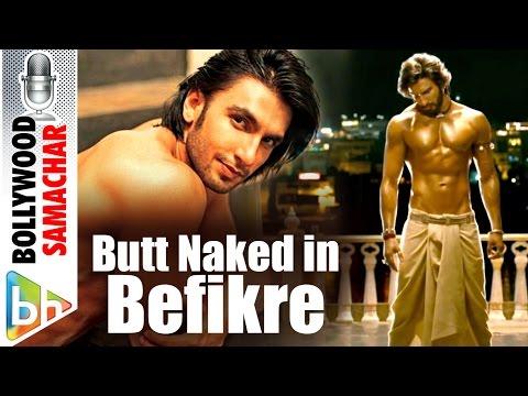 Ranveer Singh To Go BUTT Naked For Aditya Chopra's Befikre!