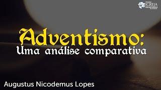 Adventismo: Uma análise comparativa | Rev. Augustus Nicodemus