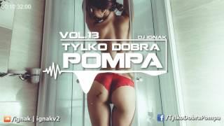 ✪ Tylko Dobra Pompa Vol.13 ✪ DJ IGNAK ✪ The Best CLUB MUSIC 2017 ✪