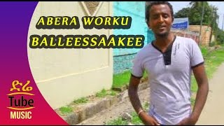 Ethiopia: Abera Worku - Balleessaakee - New Oromo Music Video 2016