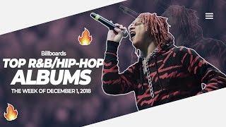THE TOP BILLBOARD R&B/HIP-HOP ALBUMS 2018!! WEEK OF DECEMBER 1, 2018!! 🔥