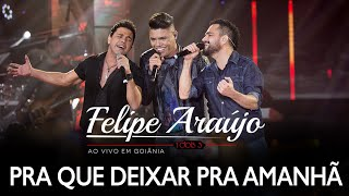 Felipe Araújo - Pra Que Deixar Pra Amanhã (part. Zezé Di Camargo & Luciano)   DVD 1dois3