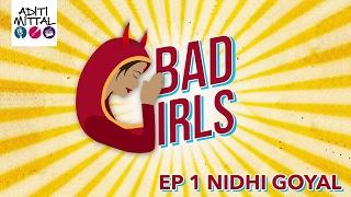 Bad Girls with Aditi Mittal|Ep 1| Nidhi Goyal