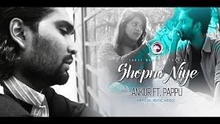 Shopno Niye   Ankur Mahamud Ft. Pappu   Bangla New Music Video 2017