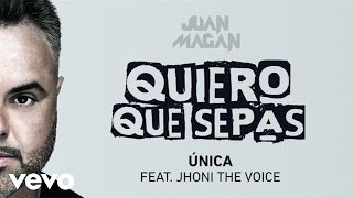 Juan Magan - Única (Audio) ft. Jhoni The Voice