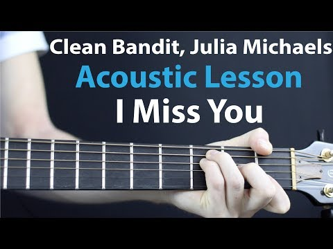 I Miss You Clean Bandit Julia Michaels Acoustic Guitar Lesson