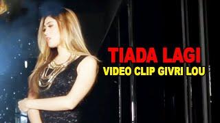 VIDEO CLIP GIVRI LOU, JUDUL: TIADA LAGI