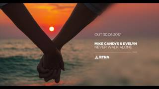Mike Candys & Evelyn - Never Walk Alone (Out now)